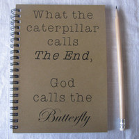 What the caterpillar calls the end, God calls the butterfly (Large text version)-   5 x 7 journal