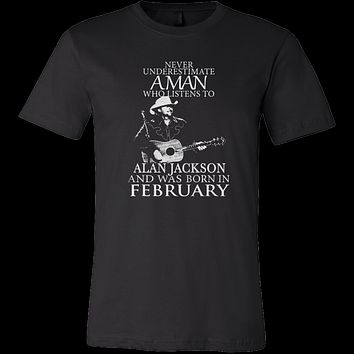 Never Underestimate A Man Who Listens To Alan Jackson And Was Born In February T-shirt