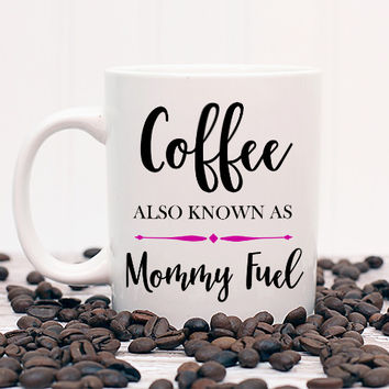 Coffee, Also Known As Mommy Fuel Mug