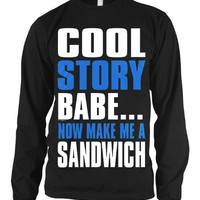 Cool Story Babe... Now Make Me A Sandwich Mens Thermal Shirt, Big and Bold Funny Statements Thermal