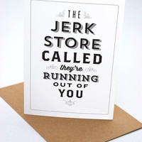The Jerk Store Called - Funny Greeting Card - Blank - Seinfeld Quote - Bithday - Anniversary - Friendship