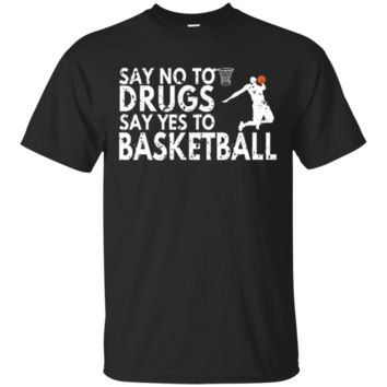 Funny Anti Drug TShirt Hoodie Say No To Drugs Say Yes To Basketball