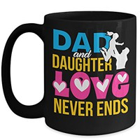 Dad and Daughter Love Never Ends 15 oz Black Coffee Cup