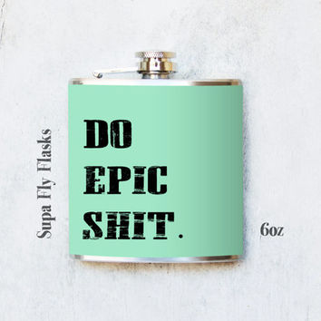 Do Epic Sh-t Flask - Funny Flasks - Party Flasks - Flask - Hip Flask - Pocket Flask - Tipsy Flask (138)