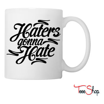 Haters Gonna Hate this Coffee & Tea Mug
