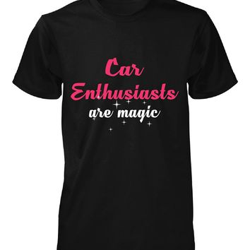 Car Enthusiasts Are Magic. Awesome Gift - Unisex Tshirt