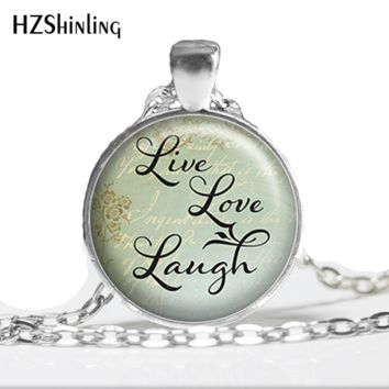 HZ--A344 Sale Live Love Laugh necklace, Live Love for women round glass cabochon necklace to Laugh pendant quote jewelry HZ1