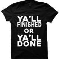 Ya'll Finished Or Ya'll Done Shirt Respek Shirt Birdman Interview Hilarious Tees Ladies Tops Tees Mens Shirts Plus Sizes #respeckonmyname