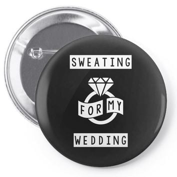 Sweating For The Wedding Pin-back button