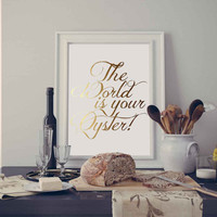 The World is Your Oyster, Typography Wall Art, Typography Print, Real Gold Foil Print, Typography Quote, Wall Decor, Motivational Typography