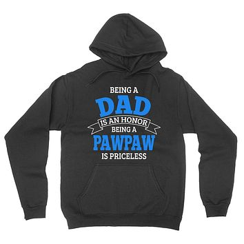 Being a dad is an honor being a pawpaw is priceless grandpa grandfather  to be gifts for him pregnancy announcement Father's day hoodie