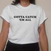 Gotta Catch Em All Pokemon Tee sold by ED PRODUCTIONS LLC