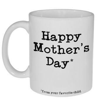Happy Mother's Day From Your Favorite Child Coffee or Tea Mug