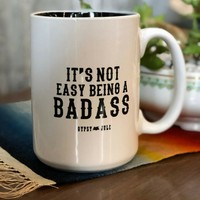 ITS NOT EASY BEING A BADASS COFFEE MUG
