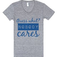 Guess what? Nobody Cares-Female Athletic Grey T-Shirt