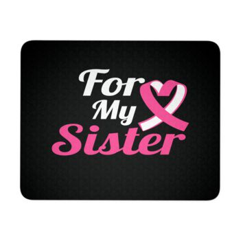 Breast Cancer Mouse Pad - For My Sister