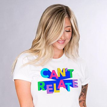 Can't Relate Shirt