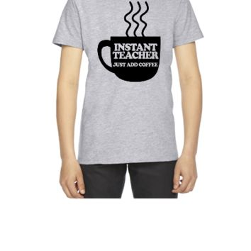 Instant Teacher Just Add Coffee - Youth T-shirt