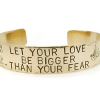 Let Your Love Be Bigger Than Your Fear Hand Stamped Cuff Bracelet in Brass