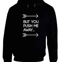 Shawn Mendes Quote But You Push Me Away Hoodie
