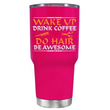 Wake Up Drink Coffee Do Hair on Hot Pink 30 oz Tumbler Cup