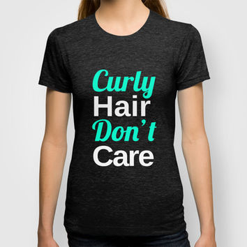 Curly Hair Don't Care T-shirt by Poppo Inc. | Society6
