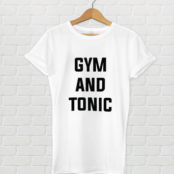 Gym and Tonic workout shirt - Workout tshirt, gym tshirt, graphic tee, quote tee, gym and tonic shirt, women's shirt, men's shirt, funny