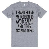 I STAND BEHIND MY DECISION TO AVOID SALAD AND OTHER DISGUSTING THINGS | Athletic T-Shirt | SKREENED