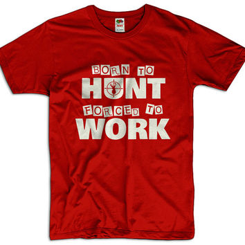 Born To Hunt Forced To Work Men Women Ladies Funny Joke Geek Clothes T shirt Tee Gift Present