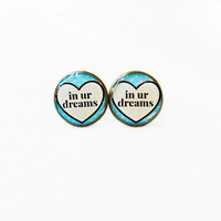 in ur dreams Stud Earrings - Funny Anti Valentine's Day Jewelry - Pastel Goth Insult Conversation Heart Pop Culture Jewelry