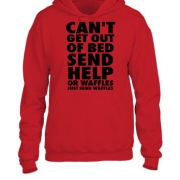Can't Get Out Of Bed Send Help Or Waffles - UNISEX HOODIE