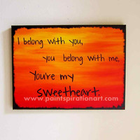 Song Lyrics Art Love Quotes Art Canvas 12x16 Original Painting - I Belong With You You're My Sweetheart Sayings - Red Orange Yellow Sky