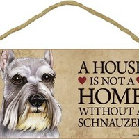 """A house is not a home without Schnauzer Dog - 5"""" x 10"""" Door Sign"""