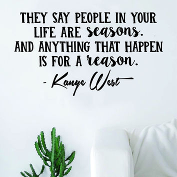 Kanye West People In Your Life Are Seasons v2 Quote Decal Sticker Wall Vinyl Art Music Rap Hip Hop Lyrics Home Decor Yeezy Yeezus Inspirational