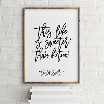 "Taylor Swift poster Motivational quote ""This life is sweeter than fiction"" Typography art Inspirational poster Taylor Swift quote Wall art"