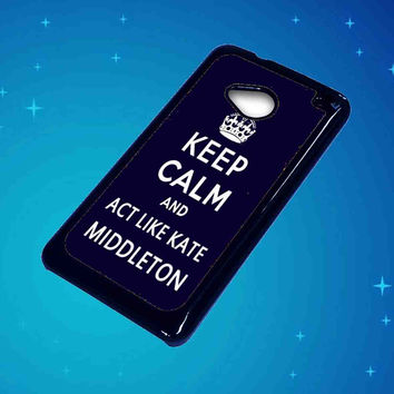 Blue Keep Calm and Act Like Kate Middleton For HTC One M7 Case ***