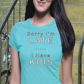 Sorry I'm Late, I Have Kids T Shirt, Boyfriend Tee, Casual TShirt, Mother of Dragons, Mom Life Shirt, Lucky Mom shirt, Mama Bear, Trendy Tee