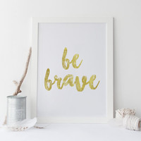 Printable art BE BRAVE gold print, printable art, gold print, home decor, wall art, poster print, typography quote, typography art