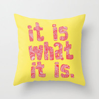 It Is What It Is Yellow Throw Pillow - Double Sided Throw Pillow - Faux Down Insert - Illustrated Pillow Cover