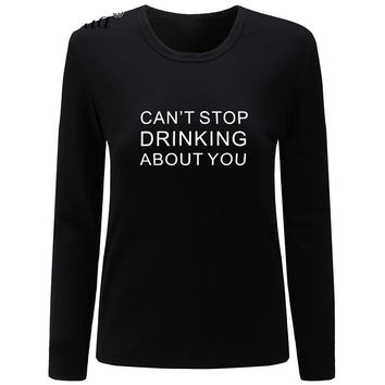 Can't Stop Drinking About You - Women's Long Sleeves Tee