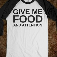 GIVE ME FOOD AND ATTENTION TEE T SHIRT