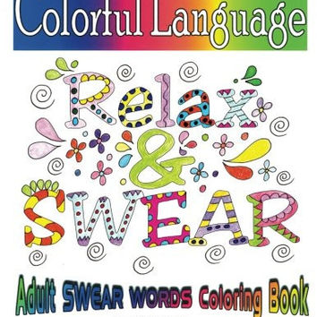 Adult Swear Word ~Colorful Language~Coloring Book~ Hilarious Fun For Adults