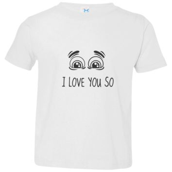 I Love You So Toddler Jersey T-Shirt