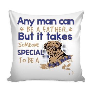 Pug Graphic Pillow Cover It Takes Someone Special To Be A Pug Dad