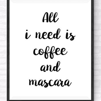 All I Need Is Coffee and Mascara PRINTABLE Quote, Gift For Her, Make Up Print, Girl Room Decor, Coffee Quote Print, Fashion Wall Decor