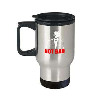 Not Bad President Face Funny Travel Mug