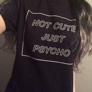 NOT CUTE JUST PSYCHO T-Shirt Women Sexy t shirt Summer Style Graphic tees Sport tops Jogging Pullover Outerwear Plus Size