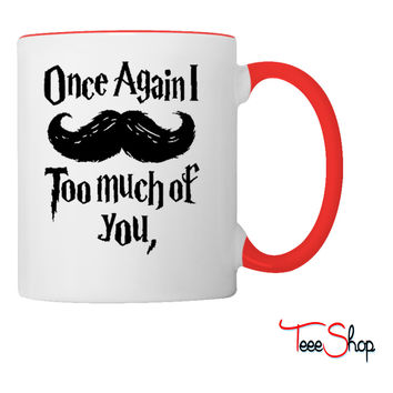 Mustache too much of you Coffee & Tea Mug