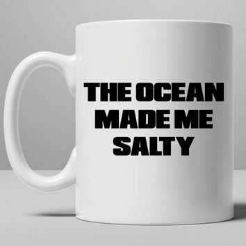 The ocean made me salty Mug, Tea Mug, Coffee Mug