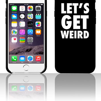 Let's Get Weird White Design 5 5s 6 6plus phone cases